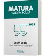 Matura. Jezyk polski. Vademecum 2022. Zakres podstawowy i rozszerzony